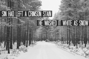 Sin had left a crimson Stain. He washed it white as snow